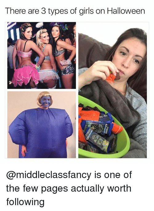 Funny, Girls, and Halloween: There are 3 types of girls on Halloween @middleclassfancy is one of the few pages actually worth following