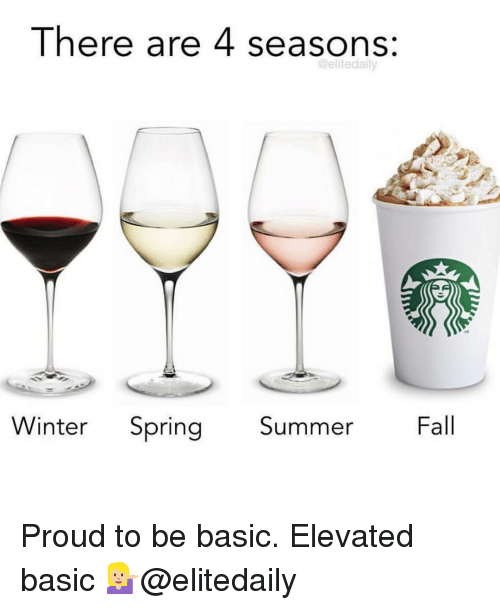 Fall, Winter, and Summer: There are 4 seasons:  @elitedaily  Winter Spring Summer Fall Proud to be basic. Elevated basic 💁🏼@elitedaily