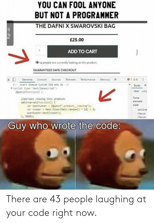 right: There are 43 people laughing at your code right now.
