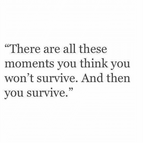 "Think, All, and You: ""There are all these  moments you think you  won't survive. And then  you survive  92"