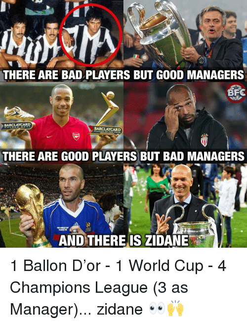 Ballon: THERE ARE BAD PLAYERS BUT GOOD MANAGERS  BARCLAYCARD  BARCLAYCARD  THERE ARE GOOD PLAYERS BUT BAD MANAGERS  FRANCE SE  AND THERE IS ZIDANE 1 Ballon D'or - 1 World Cup - 4 Champions League (3 as Manager)... zidane 👀🙌