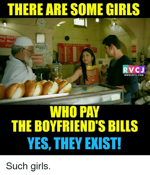 spl: THERE ARE SOME GIRLS  Veg Rice P  Spl. Misal  V CJ  WWW. RvCJ.COM  WHO PAY  THE BOYFRIEND'S BILLS  YES, THEY EXIST! Such girls.