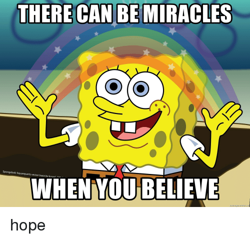 """There Can Be Miracles: THERE CAN BE MIRACLES  Spongebob Squarepants vector trace by kssaal i""""  WHEN YOU BELIEVE  merniegeneraror rie"""