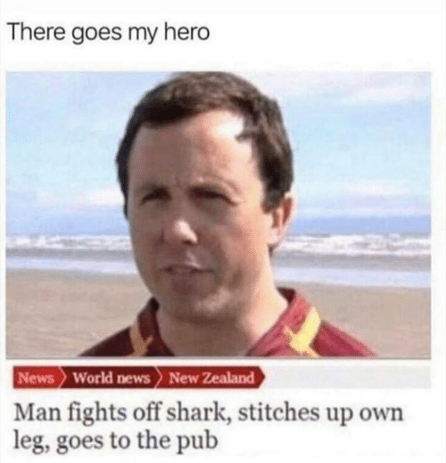 World News: There goes my hero  News World news New Zealand  Man fights off shark, stitches up own  leg, goes to the pub