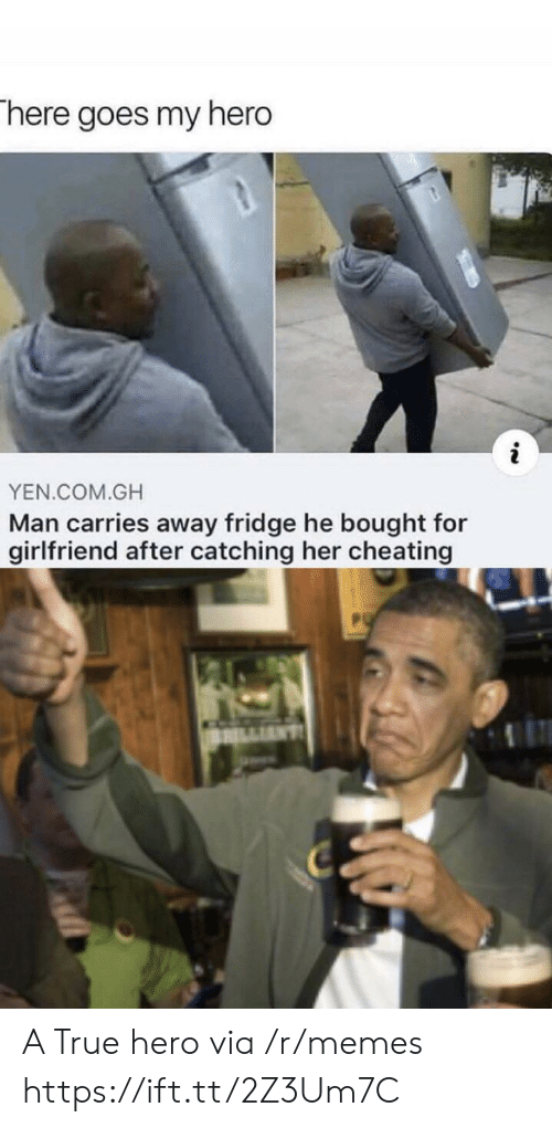 Catching: There goes my hero  YEN.COM.GH  Man carries away fridge he bought for  girlfriend after catching her cheating A True hero via /r/memes https://ift.tt/2Z3Um7C