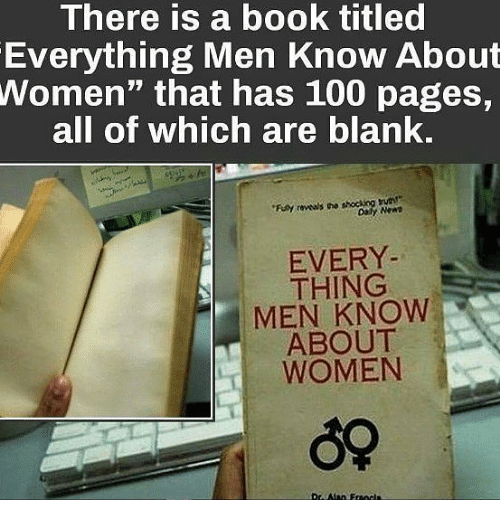 """Anaconda, Memes, and Book: There is a book titled  Everything Men Know About  Women"""" that has 100 pages,  all of which are blank.  Daly New  EVERY  THING  MEN KNOW  ABOUT  WOMEN"""