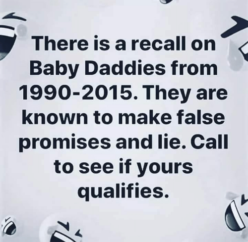Memes, Baby, and 🤖: There is a recall on  Baby Daddies from  1990-2015. They are  known to make false  promises and lie. Call  to see if yours  qualifies.