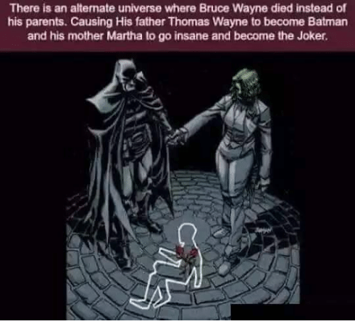 Going Insane: There is an altemate universe where Bruce Wayne died instead of  his parents. Causing His father Thomas Wayne to become Batman  and his mother Martha lo go insane and become the Joker.