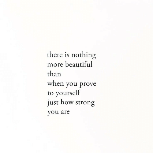 Beautiful, Strong, and How: there is nothing  more beautiful  than  when you prove  to yourself  just how strong  you are