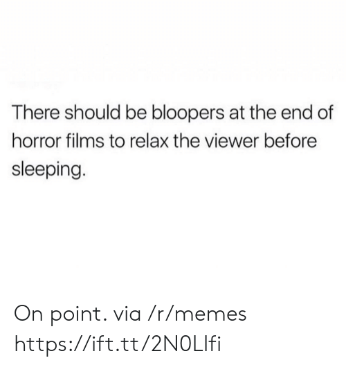 Bloopers: There should be bloopers at the end of  horror films to relax the viewer before  sleeping On point. via /r/memes https://ift.tt/2N0LIfi