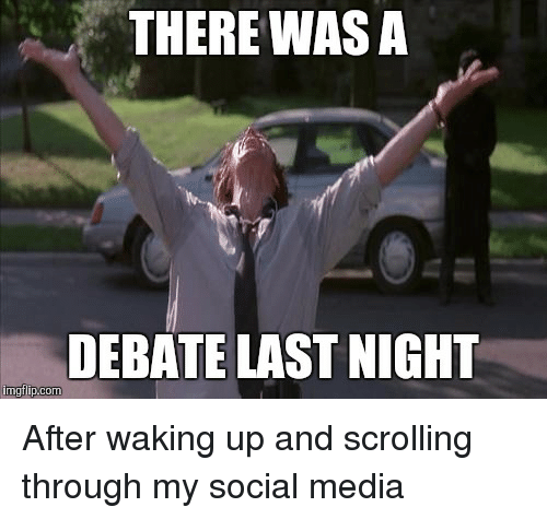 debate-last-night: THERE WAS A  DEBATE LAST NIGHT  inngflip.com After waking up and scrolling through my social media