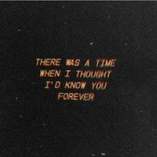 Forever, Time, and You: THERE WAS A TIME  WHEN I THOUEHT  ID KNOW YoU  FOREVER