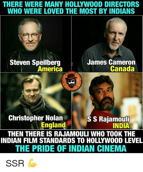 christopher nolan: THERE WERE MANY HOLLYWOOD DIRECTORS  WHO WERE LOVED THE MOST BY INDIANS  Steven Speilberg  James Cameron  Canada  America  ERT  Christopher Nolan  SS Rajamouli  England  INDIA  THEN THERE IS RAJAMOULI WHO TO0K THE  INDIAN FILM STANDARDS TO HOLLYWOOD LEVEL  THE PRIDE OF INDIAN CINEMA SSR 💪