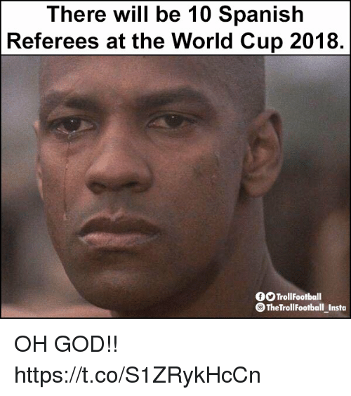 God, Memes, and Spanish: There will be 10 Spanish  Referees at the World Cup 2018  OTrollFootball  TheTrollFootball Insto OH GOD!! https://t.co/S1ZRykHcCn