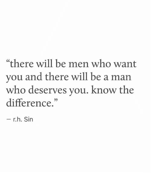 "Be a Man, Who, and Sin: ""there will be men who want  you and there will be a man  who deserves you. know the  difference.""  - r.h. Sin  35"