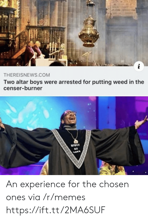 burner: THEREISNEWS.COM  Two altar boys were arrested for putting weed in the  censer-burner  03  மடடடட ் An experience for the chosen ones via /r/memes https://ift.tt/2MA6SUF