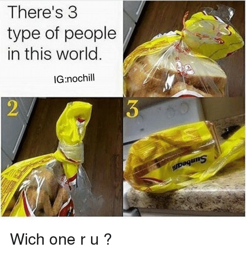 Funny, World, and One: There's 3  type of people  in this world.  IG nochill Wich one r u ?