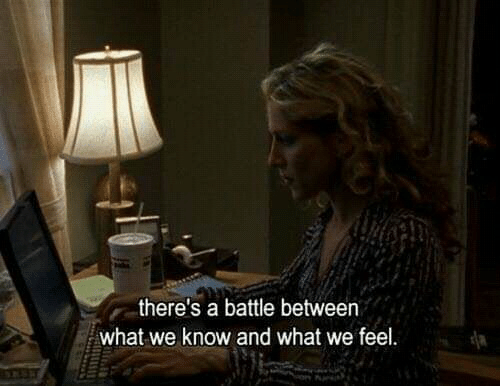 What, Feel, and Battle: there's a battle between  what we know and what we feel.