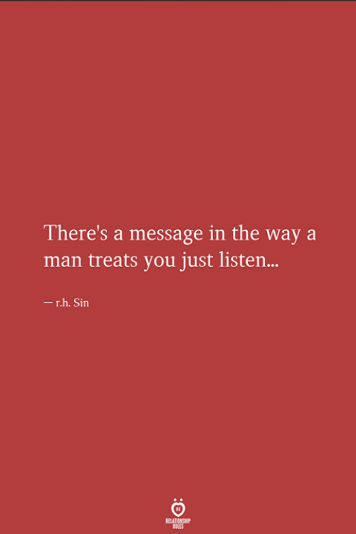 Sin, Man, and You: There's a message in the way a  man treats you just listen...  - r.h. Sin