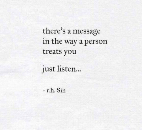 Sin, You, and Person: there's a message  in the way a person  treats you  just listen...  - r.h. Sin