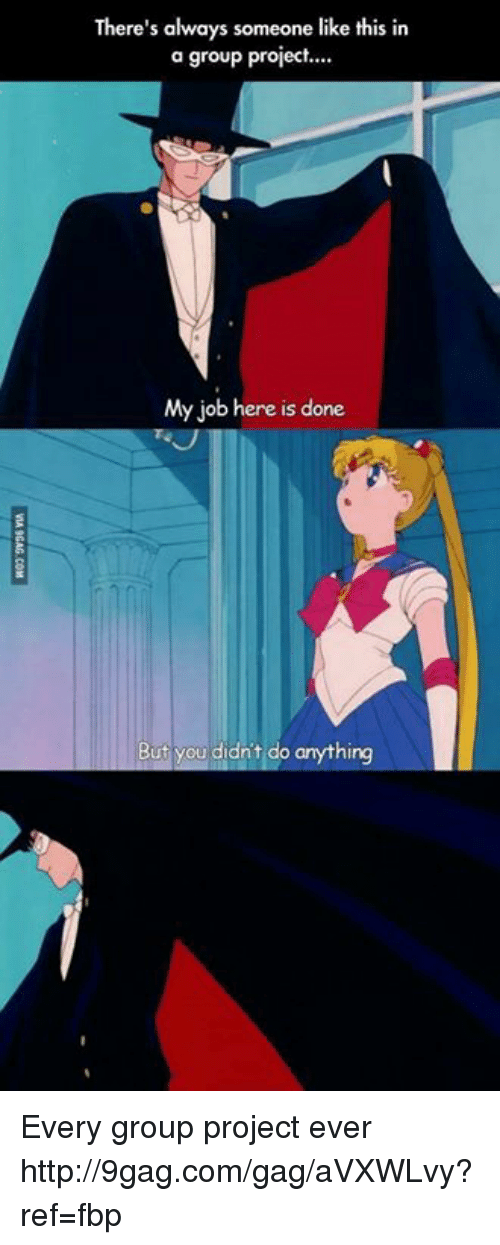 Dank, 🤖, and Job: There's always someone like this in  a group project.  My job here is done  But you didn't do anything Every group project ever http://9gag.com/gag/aVXWLvy?ref=fbp