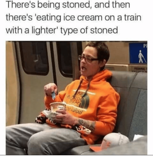 Ice Cream, Train, and Cream: There's being stoned, and then  there's 'eating ice cream on a train  with a lighter' type of stoned