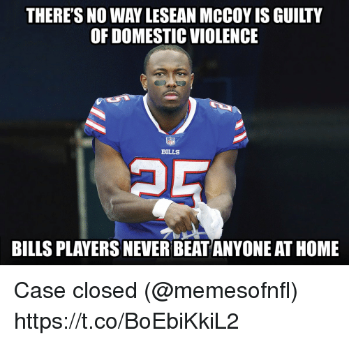 Football, Nfl, and Sports: THERE'S NO WAY LESEAN MCCOY IS GUILTY  OF DOMESTIC VIOLENCE  BILLS  BILLS PLAYERS NEVER BEAT ANYONE AT HOME Case closed (@memesofnfl) https://t.co/BoEbiKkiL2