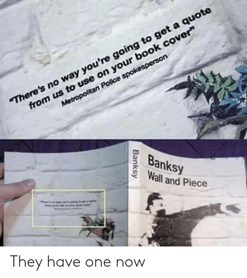"Book, Banksy, and Quote: There's no way you're going to get a quote  from us to use on your book cover""  Banksy  Wall and Piece They have one now"