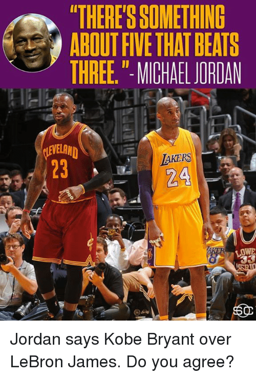"""Kobe Bryant, LeBron James, and Memes: """"THERE'S SOMETHING  ABOUT FIVE THAT BEATS  THREE,"""" MICHALJORDAN  VEL  2324  LOWE Jordan says Kobe Bryant over LeBron James.  Do you agree?"""
