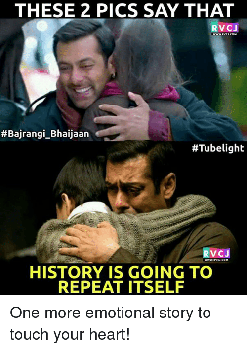 Memes, Heart, and History: THESE 2 PICS SAY THAT  RVC J  www.RVCJ COM  #Bajrangi Bhaijaan  #Tubelight  RVC J  www.RvCJ.COM  HISTORY IS GOING TO  REPEAT ITSELF One more emotional story to touch your heart!