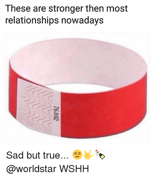 Memes, Relationships, and True: These are stronger then most  relationships nowadays Sad but true... 😒🤟🍾 @worldstar WSHH