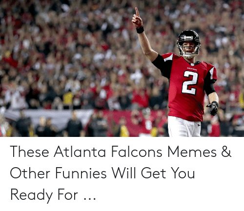 Atlanta Falcons Memes: These Atlanta Falcons Memes & Other Funnies Will Get You Ready For ...