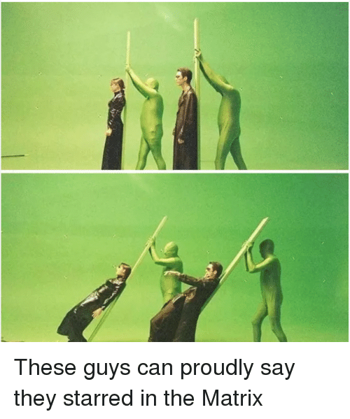The Matrix, Matrix, and Can: These guys can proudly say they starred in the Matrix