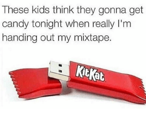 Candy, Mixtapes, and My Mixtapes: These kids think they gonna get  candy tonight when really l'm  handing out my mixtape.  at