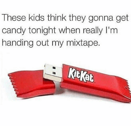 Candy, Mixtapes, and My Mixtapes: These kids think they gonna get  candy tonight when really l'm  handing out my mixtape.  that