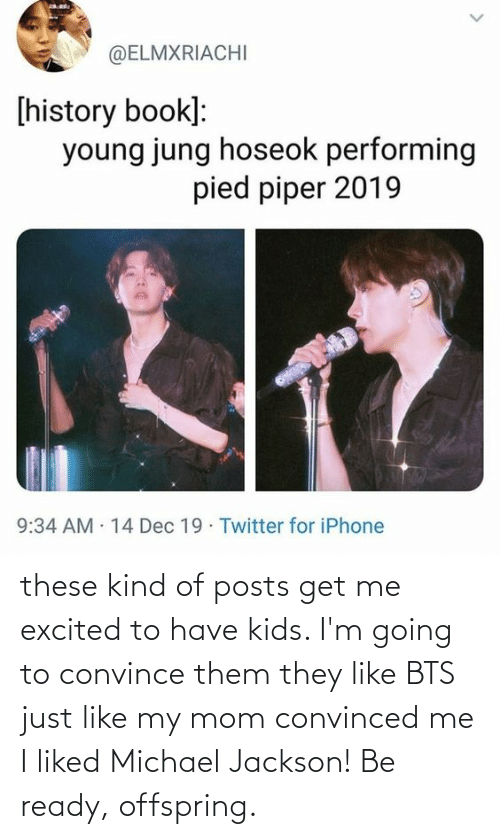 BTS: these kind of posts get me excited to have kids. I'm going to convince them they like BTS just like my mom convinced me I liked Michael Jackson! Be ready, offspring.