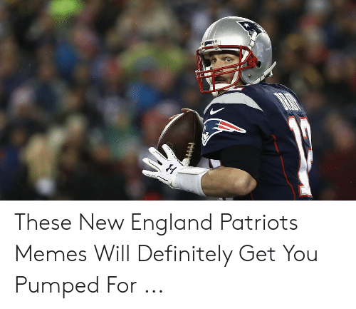 England Patriots Memes: These New England Patriots Memes Will Definitely Get You Pumped For ...