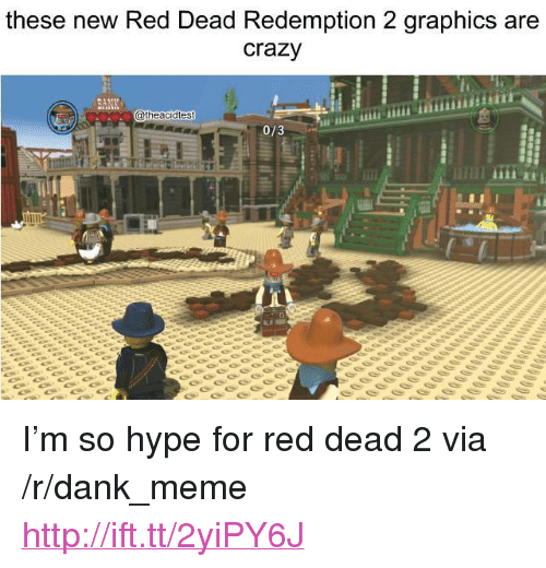 """Crazy, Dank, and Hype: these new Red Dead Redemption 2 graphics are  crazy  atheacidtest  0/3 <p>I&rsquo;m so hype for red dead 2 via /r/dank_meme <a href=""""http://ift.tt/2yiPY6J"""">http://ift.tt/2yiPY6J</a></p>"""