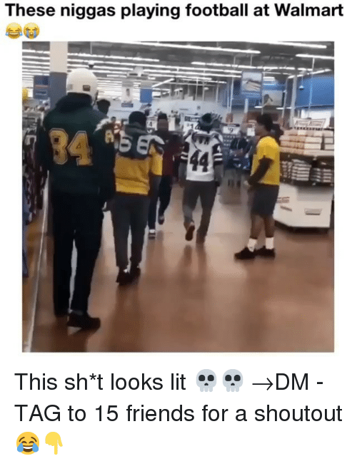 Football, Friends, and Lit: These niggas playing football at Walmart This sh*t looks lit 💀💀 →DM - TAG to 15 friends for a shoutout 😂👇