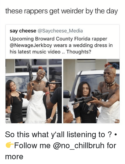 Funny, Music, and Dress: these rappers get weirder by the day  say cheese @Saycheese_Media  Upcoming Broward County Florida rapper  @NewageJerkboy wears a wedding dress in  his latest music video .. Thoughts? So this what y'all listening to ? • 👉Follow me @no_chillbruh for more
