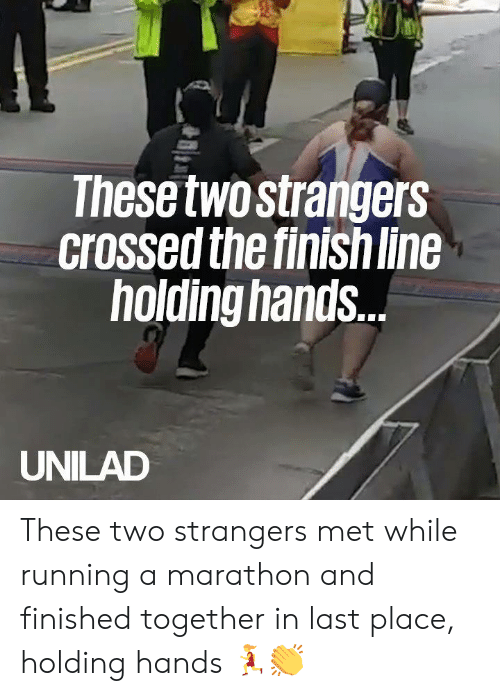 Dank, Finish Line, and Running: These twostrangers  crossed the finish line  holding hands.  UNILAD These two strangers met while running a marathon and finished together in last place, holding hands 🏃♀️👏