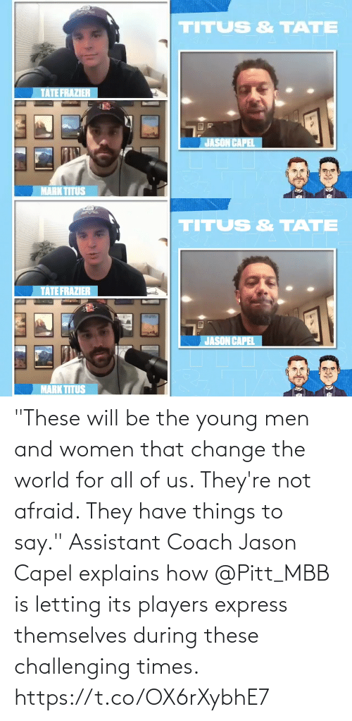 """Its: """"These will be the young men and women that change the world for all of us. They're not afraid. They have things to say.""""  Assistant Coach Jason Capel explains how @Pitt_MBB is letting its players express themselves during these challenging times. https://t.co/OX6rXybhE7"""