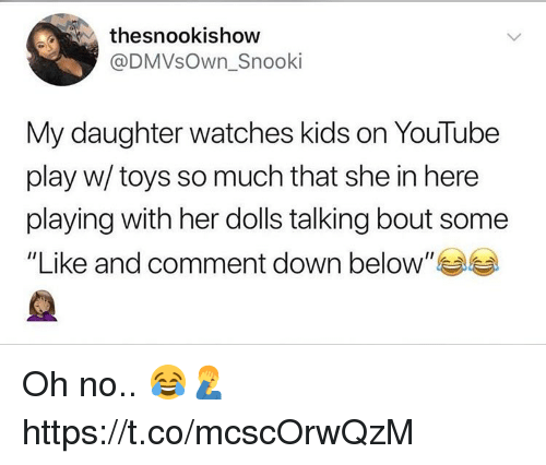"""youtube.com, Kids, and Toys: thesnookishow  @DMVsOwn_Snooki  My daughter watches kids on YouTube  play w/ toys so much that she in here  playing with her dolls talking bout some  """"Like and comment down below"""" Oh no.. 😂🤦♂️ https://t.co/mcscOrwQzM"""