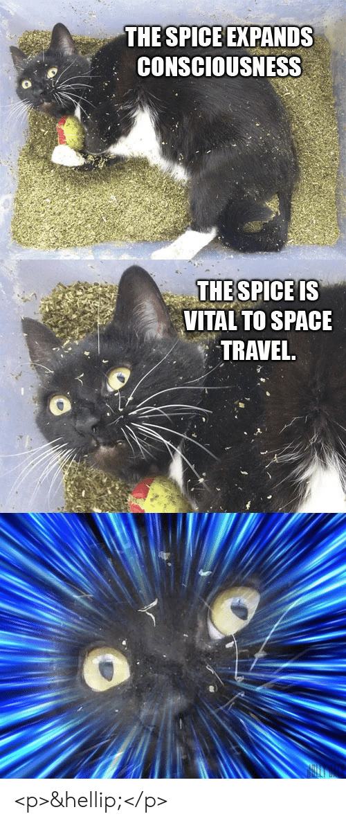 Space, Travel, and Consciousness: THESPICE EXPANDS  CONSCIOUSNESS  Ot  THESPICEIS  VITAL TO SPACE  TRAVEL  0 <p>&hellip;</p>
