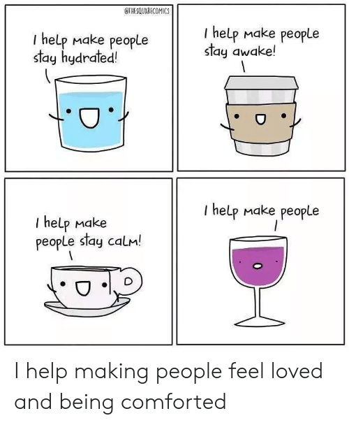 Help, Awake, and Make: THESQUARECOMICS  I help Make people  stay awake!  I help Make people  stay hydrated!  I help Make people  T help Make  people stay calm! I help making people feel loved and being comforted