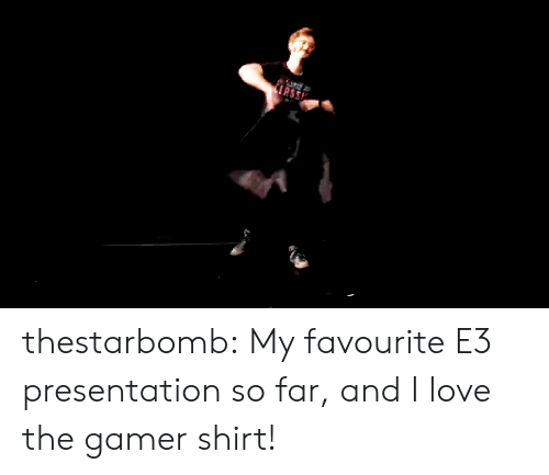 Love, Target, and Tumblr: thestarbomb: My favourite E3 presentation so far, and I love the gamer shirt!