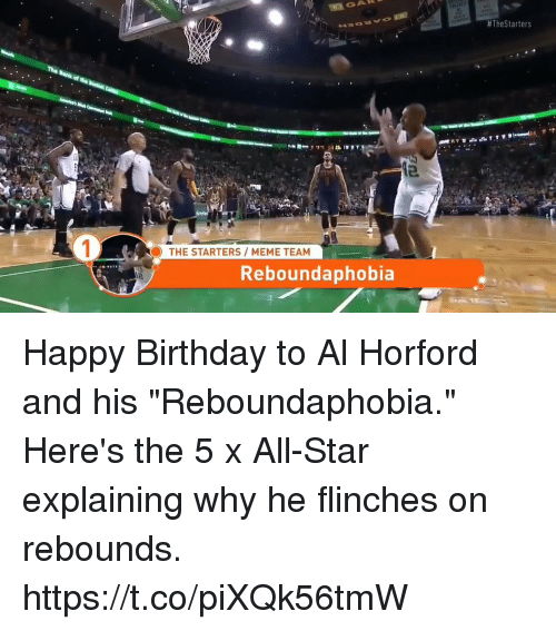 "All Star, Birthday, and Meme:  #TheStarters  THE STARTERS MEME TEAM  Reboundaphobia Happy Birthday to Al Horford and his ""Reboundaphobia."" Here's the 5 x All-Star explaining why he flinches on rebounds. https://t.co/piXQk56tmW"