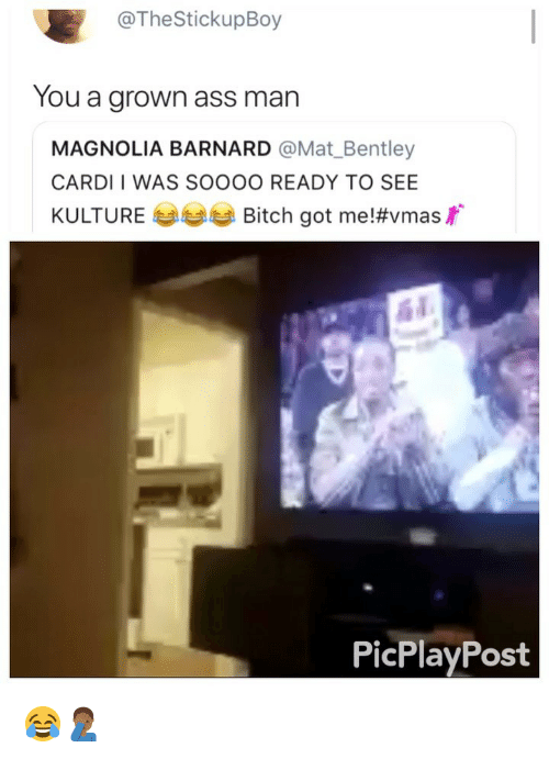 Ass, Bitch, and Bentley: @TheStickupBoy  You a grown ass man  MAGNOLIA BARNARD @Mat_Bentley  CARDI I WAS SOOOO READY TO SEE  KULTURE Bitch got me!#vmasr  PicPlayPost 😂🤦🏾‍♂️