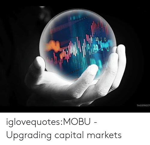 Tumblr, Blog, and Capital: THESTREET iglovequotes:MOBU - Upgrading capital markets