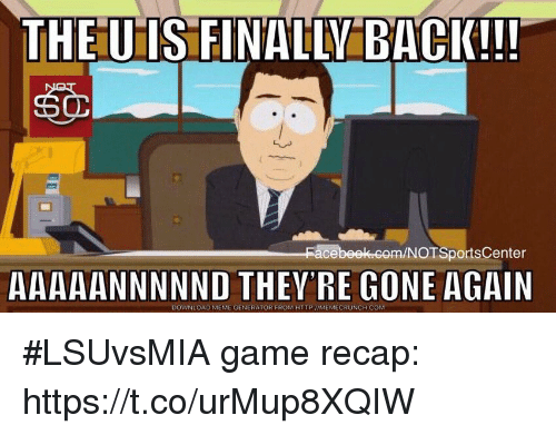 Meme, Sports, and Game: THEUTS FINALLY BACK!!!  NOTSportsCenter  AAAAANNNNND THEY'RE GONE AGAIN  DOWNLOAD MEME GENERATOR FROM HTTP IIMEMECRUNCH COM #LSUvsMIA game recap: https://t.co/urMup8XQIW